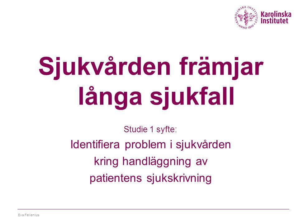 Eva Fellenius Problemområden 1.LEDNING 2.Kompetens 3.Samverkan 4.Patientens väg genom systemet 5.Läkarrollen 6.Läkares arbetssituation 7.Faktorer utanför sjukvården