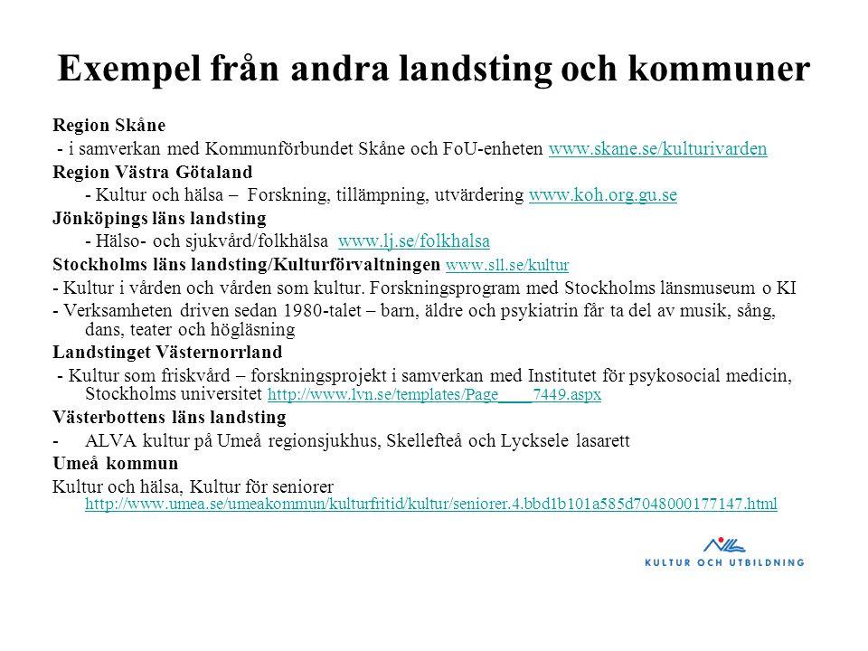 Exempel från andra landsting och kommuner Region Skåne - i samverkan med Kommunförbundet Skåne och FoU-enheten www.skane.se/kulturivardenwww.skane.se/