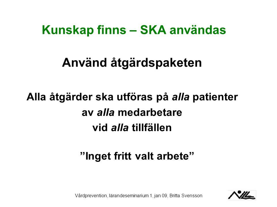 """Kunskap finns – SKA användas Använd åtgärdspaketen Alla åtgärder ska utföras på alla patienter av alla medarbetare vid alla tillfällen """"Inget fritt va"""