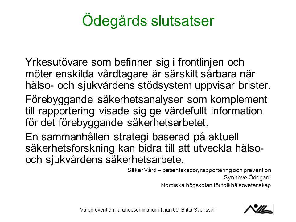Vårdprevention, lärandeseminarium 1, jan 09, Britta Svensson Ödegårds slutsatser Yrkesutövare som befinner sig i frontlinjen och möter enskilda vårdta