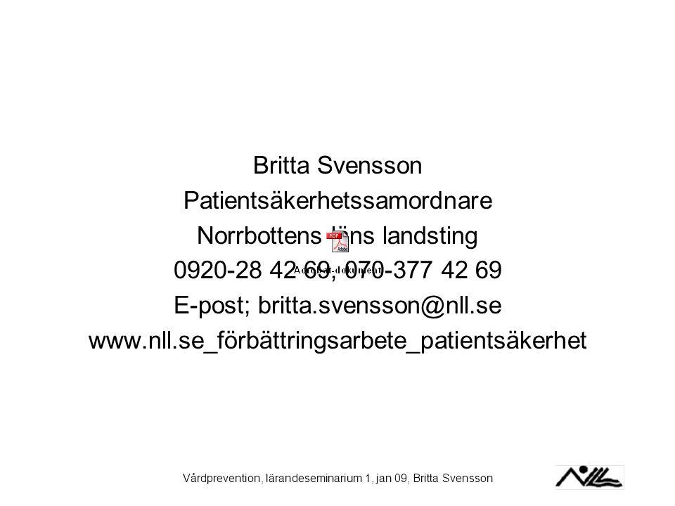 Vårdprevention, lärandeseminarium 1, jan 09, Britta Svensson Britta Svensson Patientsäkerhetssamordnare Norrbottens läns landsting 0920-28 42 69, 070-