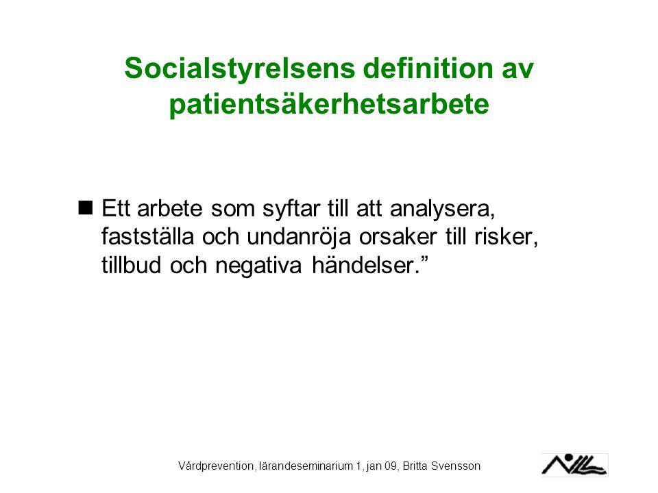 Vårdprevention, lärandeseminarium 1, jan 09, Britta Svensson Socialstyrelsens definition av patientsäkerhetsarbete Ett arbete som syftar till att anal