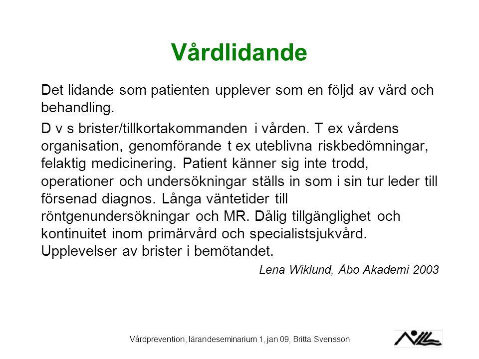 Vårdprevention, lärandeseminarium 1, jan 09, Britta Svensson Vårdlidande Det lidande som patienten upplever som en följd av vård och behandling. D v s
