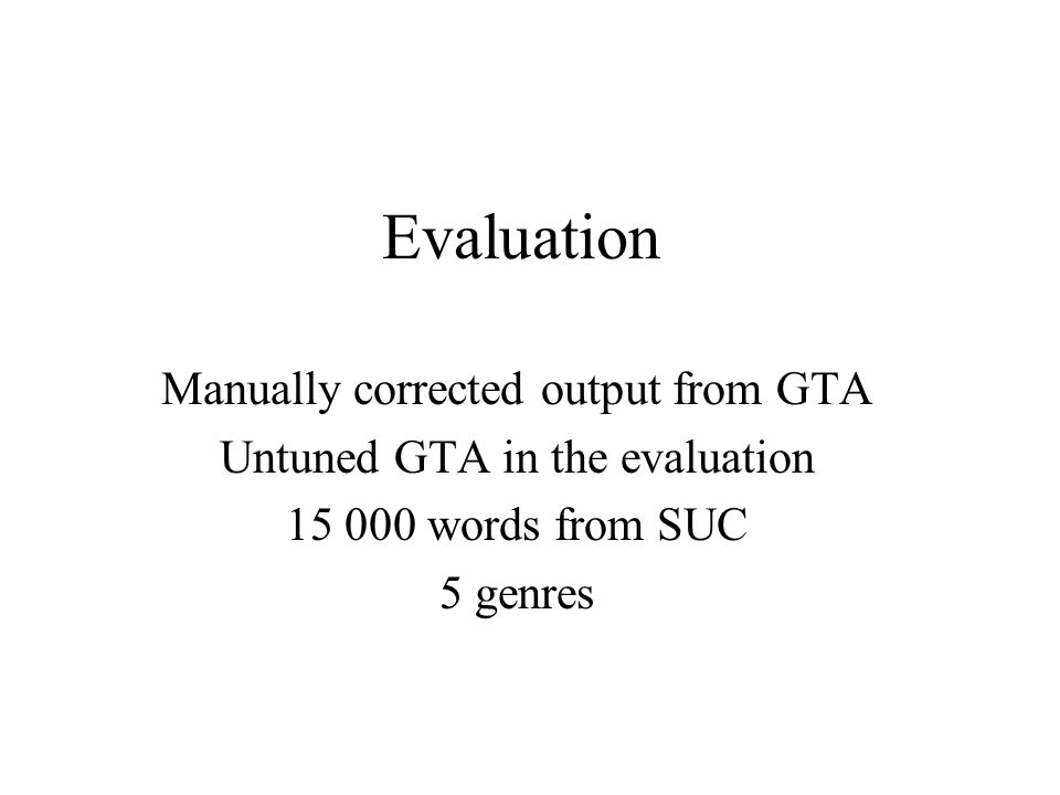 Evaluation Manually corrected output from GTA Untuned GTA in the evaluation 15 000 words from SUC 5 genres
