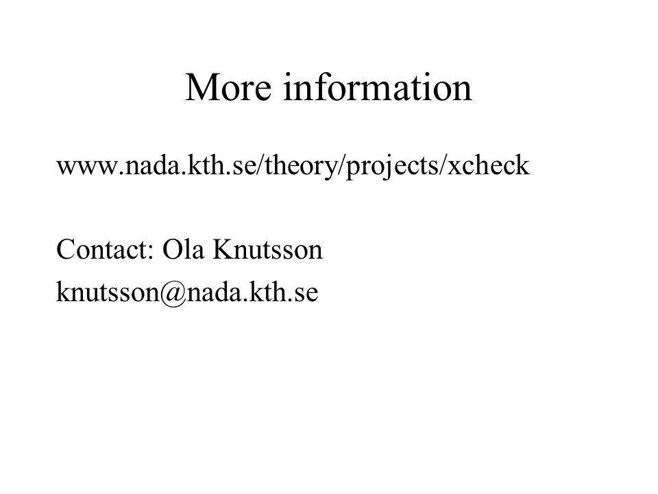 More information www.nada.kth.se/theory/projects/xcheck Contact: Ola Knutsson knutsson@nada.kth.se