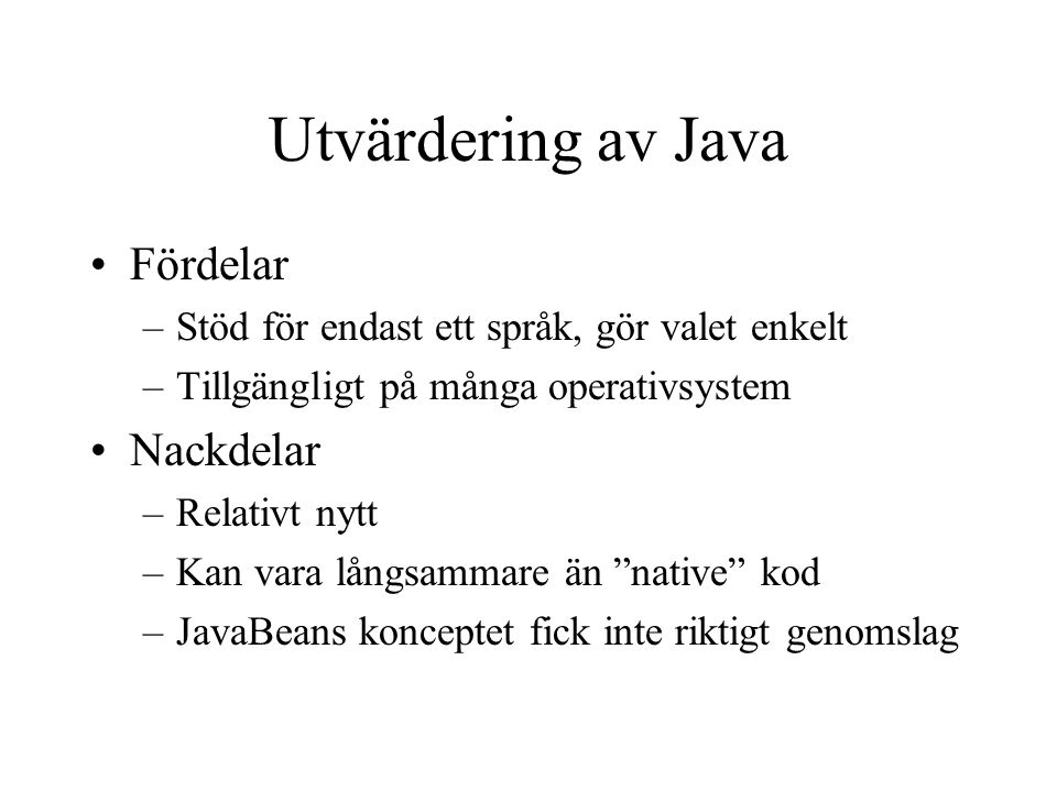 Utvärdering av Java Fördelar –Stöd för endast ett språk, gör valet enkelt –Tillgängligt på många operativsystem Nackdelar –Relativt nytt –Kan vara lån