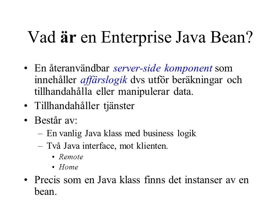 Vad är en Enterprise Java Bean? En återanvändbar server-side komponent som innehåller affärslogik dvs utför beräkningar och tillhandahålla eller manip