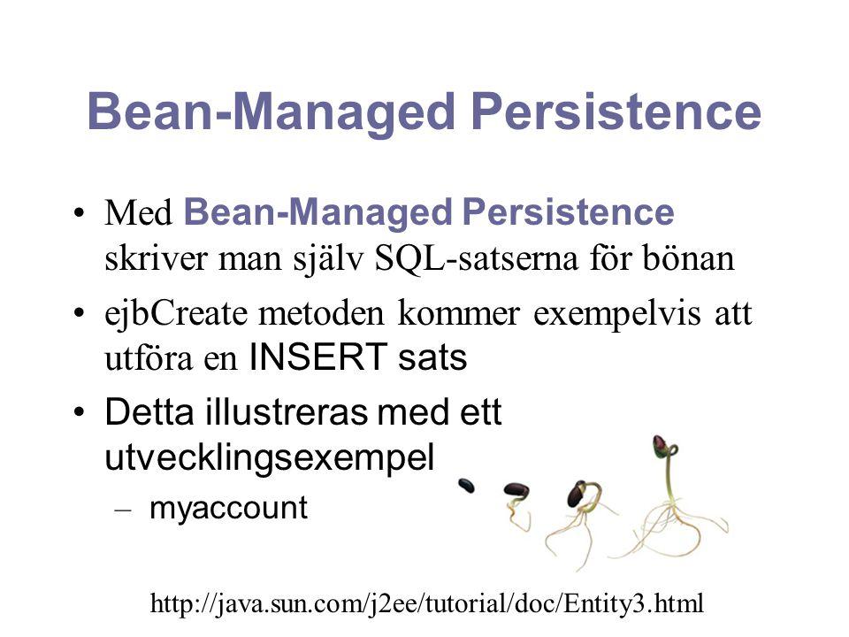 Bean-Managed Persistence Med Bean-Managed Persistence skriver man själv SQL-satserna för bönan ejbCreate metoden kommer exempelvis att utföra en INSER