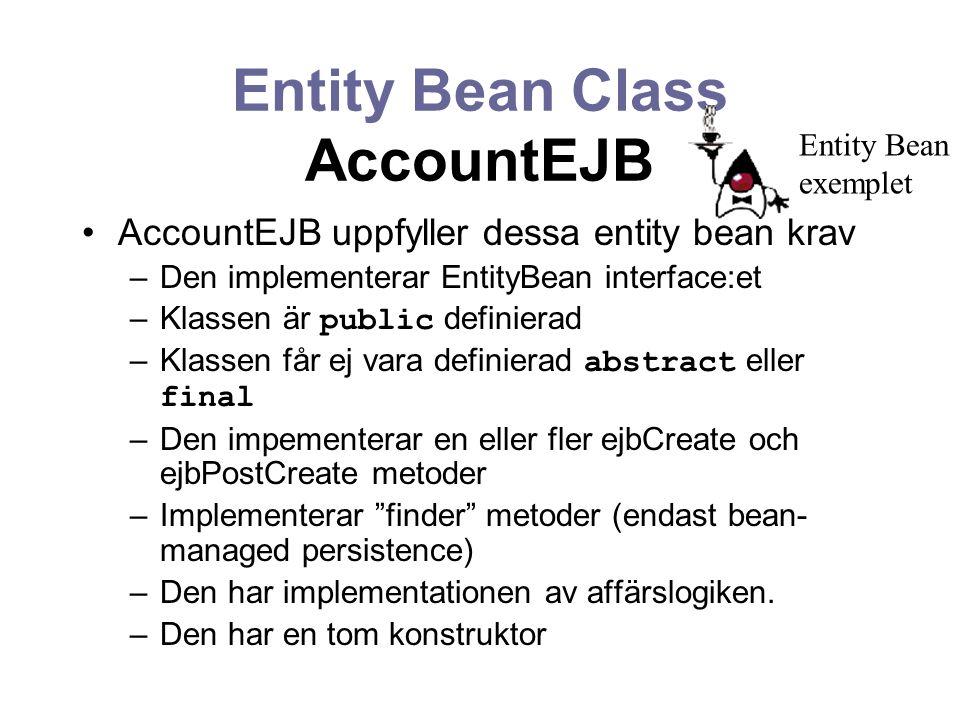 Entity Bean Class AccountEJB AccountEJB uppfyller dessa entity bean krav –Den implementerar EntityBean interface:et –Klassen är public definierad –Kla