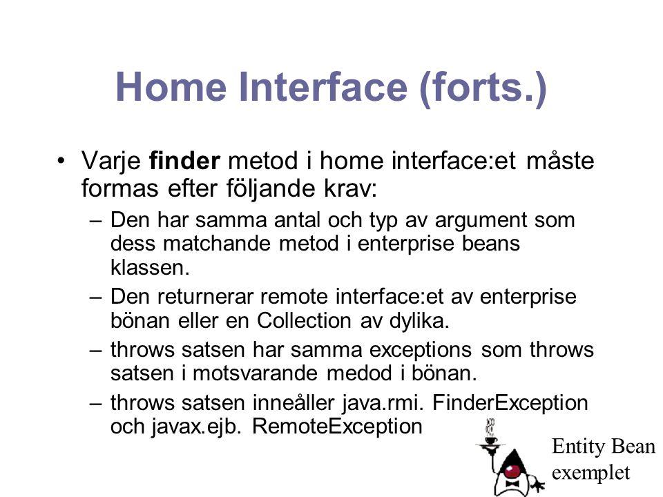 Home Interface (forts.) Varje finder metod i home interface:et måste formas efter följande krav: –Den har samma antal och typ av argument som dess mat