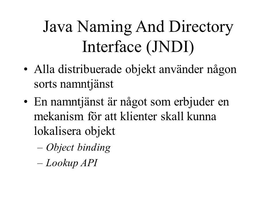 Java Naming And Directory Interface (JNDI) Alla distribuerade objekt använder någon sorts namntjänst En namntjänst är något som erbjuder en mekanism f
