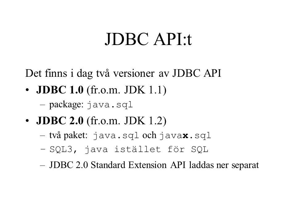 JDBC API:t Det finns i dag två versioner av JDBC API JDBC 1.0 (fr.o.m. JDK 1.1) –package: java.sql JDBC 2.0 (fr.o.m. JDK 1.2) –två paket: java.sql och