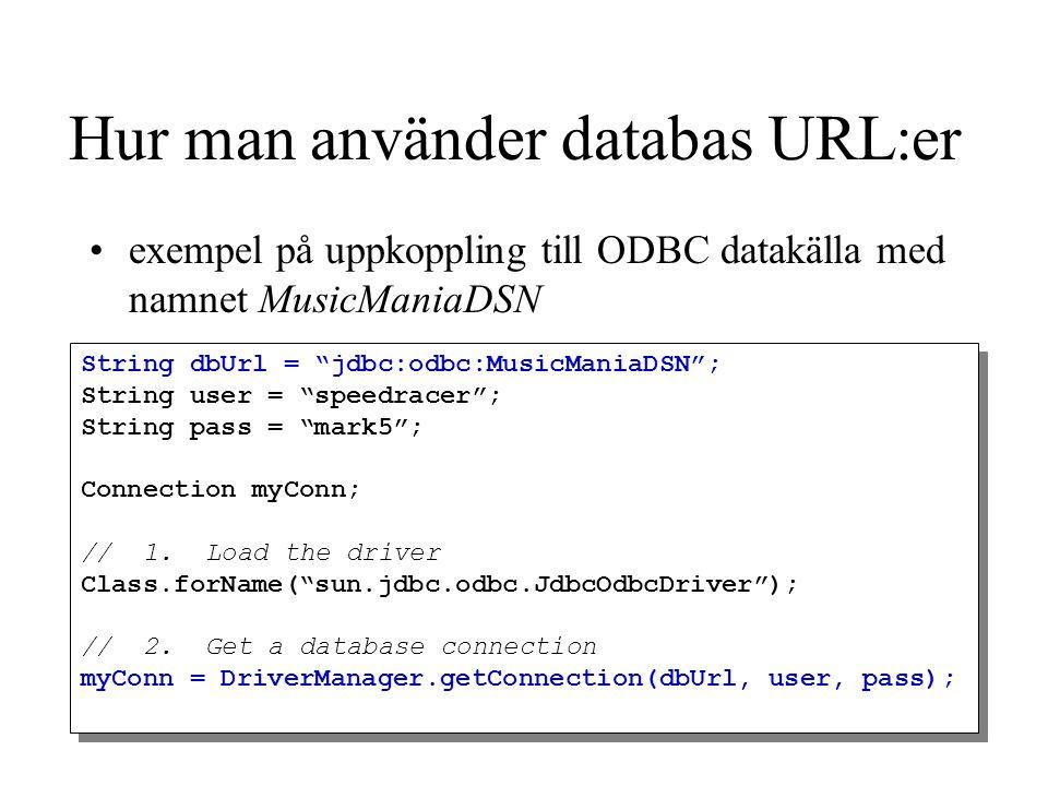 """Hur man använder databas URL:er exempel på uppkoppling till ODBC datakälla med namnet MusicManiaDSN String dbUrl = """"jdbc:odbc:MusicManiaDSN""""; String u"""
