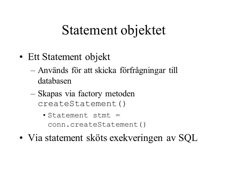 Statement objektet Ett Statement objekt –Används för att skicka förfrågningar till databasen –Skapas via factory metoden createStatement() Statement s