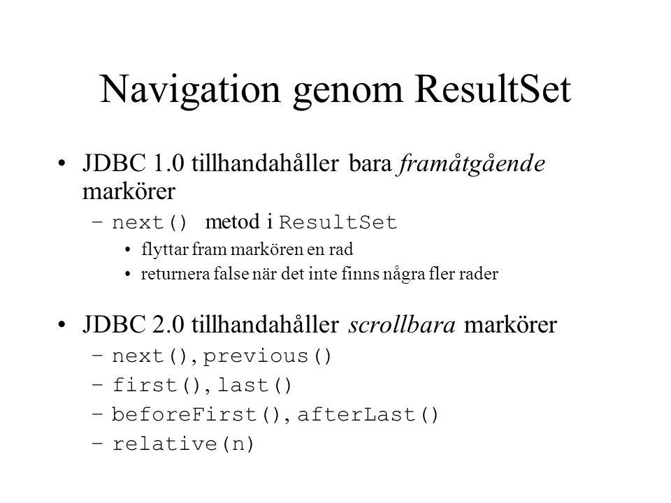 Navigation genom ResultSet JDBC 1.0 tillhandahåller bara framåtgående markörer –next() metod i ResultSet flyttar fram markören en rad returnera false