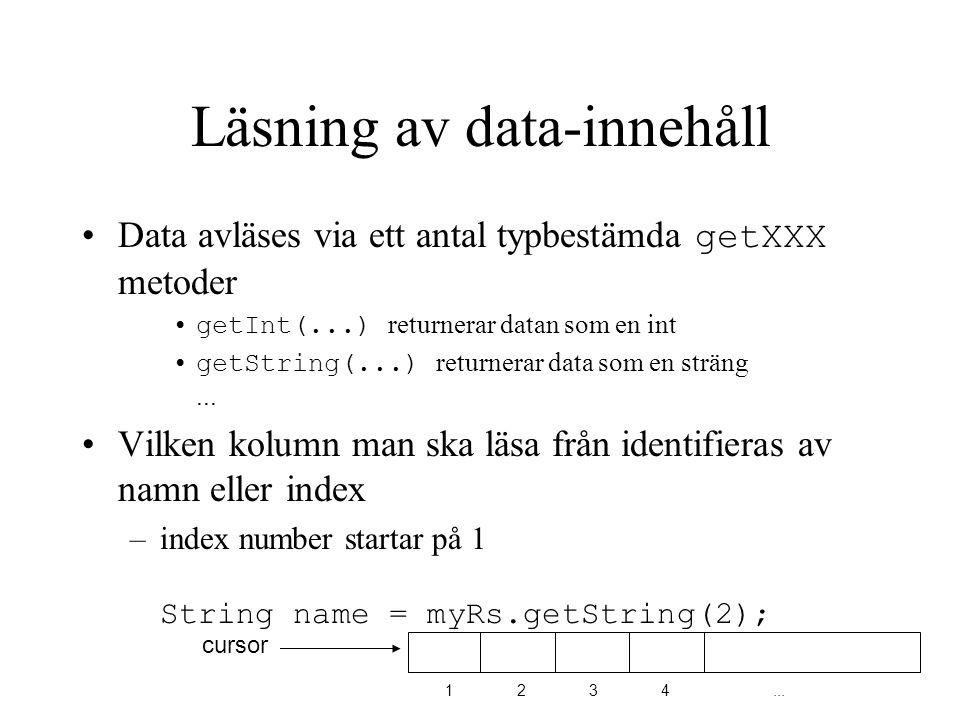 Läsning av data-innehåll Data avläses via ett antal typbestämda getXXX metoder getInt(...) returnerar datan som en int getString(...) returnerar data