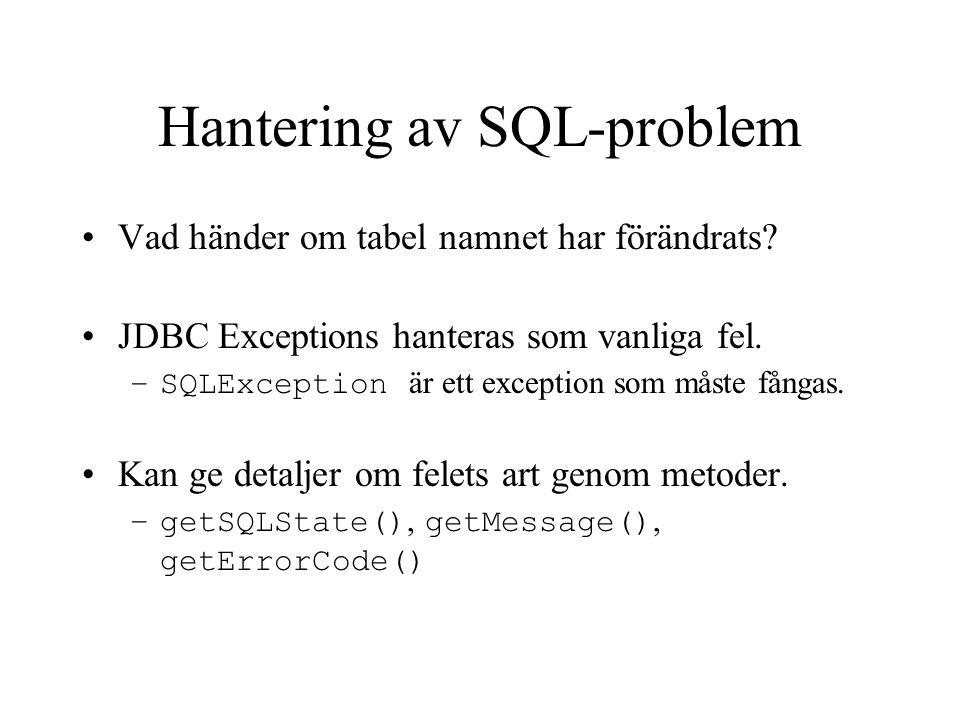 Hantering av SQL-problem Vad händer om tabel namnet har förändrats? JDBC Exceptions hanteras som vanliga fel. –SQLException är ett exception som måste
