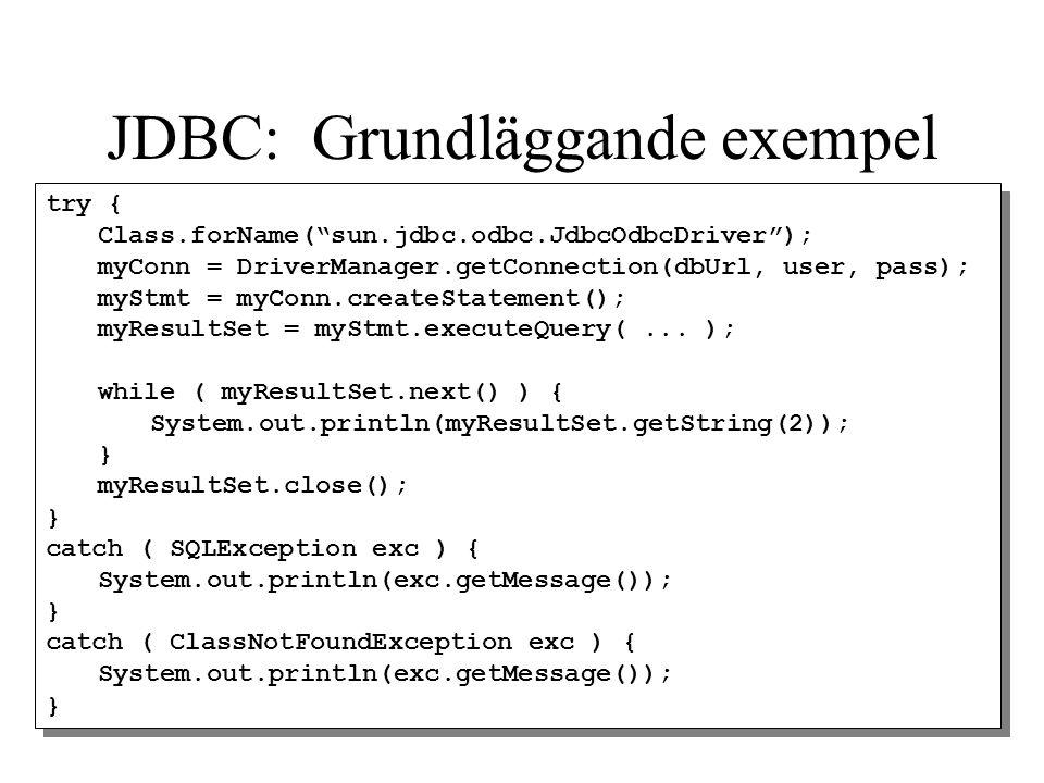 "JDBC: Grundläggande exempel try { Class.forName(""sun.jdbc.odbc.JdbcOdbcDriver""); myConn = DriverManager.getConnection(dbUrl, user, pass); myStmt = myC"