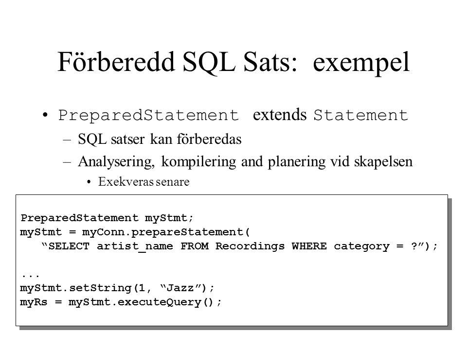 Förberedd SQL Sats: exempel PreparedStatement extends Statement –SQL satser kan förberedas –Analysering, kompilering and planering vid skapelsen Exekv