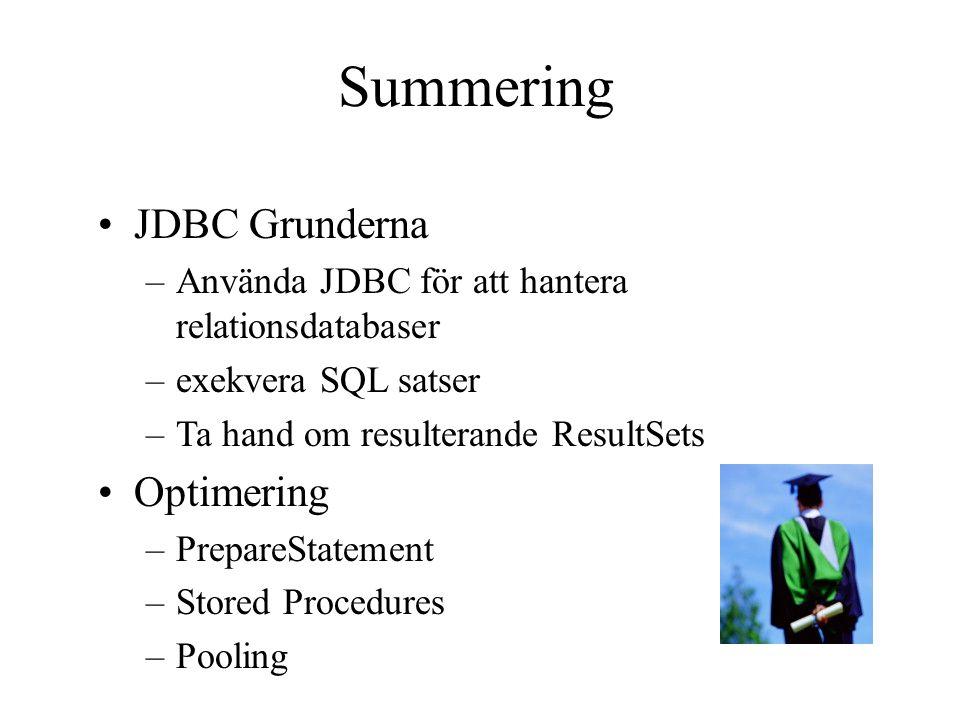 Summering JDBC Grunderna –Använda JDBC för att hantera relationsdatabaser –exekvera SQL satser –Ta hand om resulterande ResultSets Optimering –Prepare