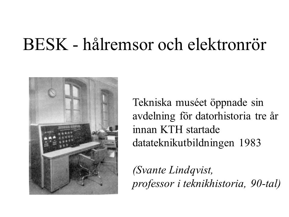 Berömda prognoser Den föreslagna satsningen på BESK kommer att innebära att Sveriges behov av siffermaskin- beräkningar kommer att kunna uppfyllas under överskådlig framtid.