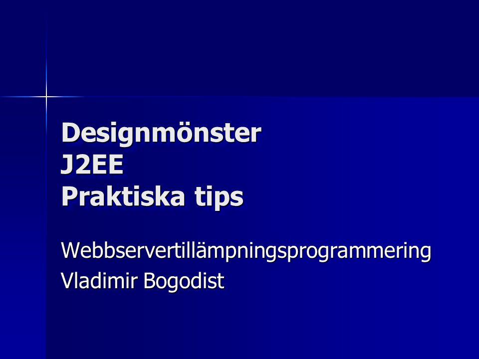 Designmönster J2EE Praktiska tips Webbservertillämpningsprogrammering Vladimir Bogodist