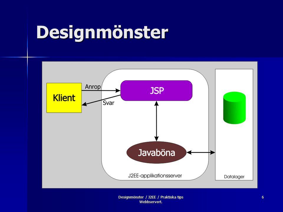 Designmönster / J2EE / Praktiska tips Webbservert. 6 Designmönster