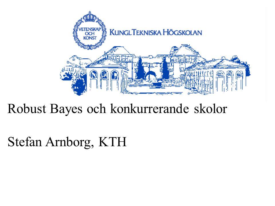 Robust Bayes och konkurrerande skolor Stefan Arnborg, KTH