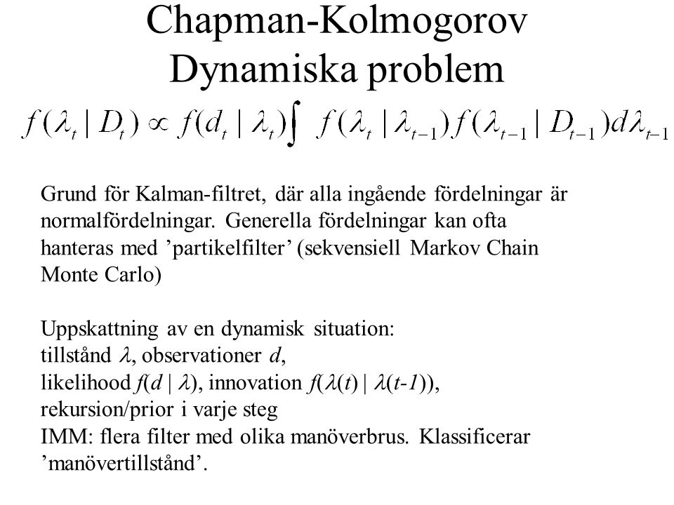 Chapman-Kolmogorov Dynamiska problem Grund för Kalman-filtret, där alla ingående fördelningar är normalfördelningar.