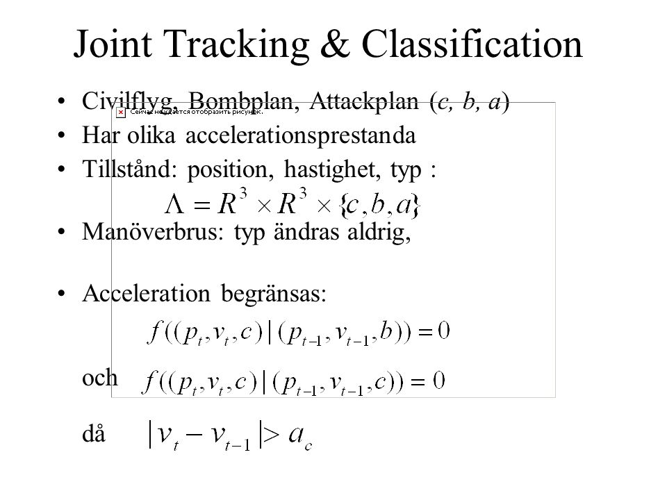 Joint Tracking & Classification Civilflyg, Bombplan, Attackplan (c, b, a) Har olika accelerationsprestanda Tillstånd: position, hastighet, typ : Manöverbrus: typ ändras aldrig, Acceleration begränsas: och då