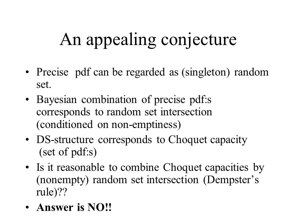 An appealing conjecture Precise pdf can be regarded as (singleton) random set.