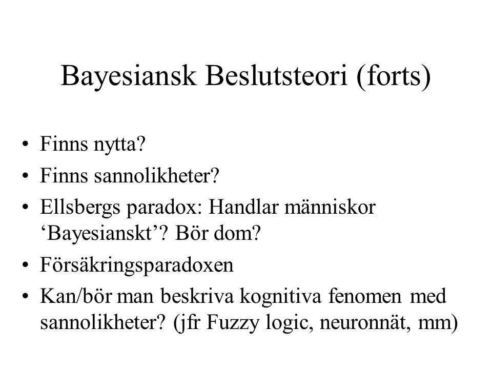 Bayesiansk Beslutsteori (forts) Finns nytta.Finns sannolikheter.