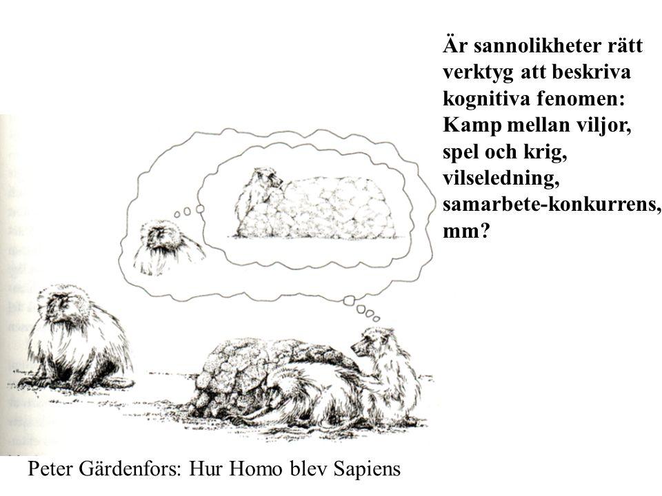 Peter Gärdenfors: Hur Homo blev Sapiens Är sannolikheter rätt verktyg att beskriva kognitiva fenomen: Kamp mellan viljor, spel och krig, vilseledning, samarbete-konkurrens, mm?