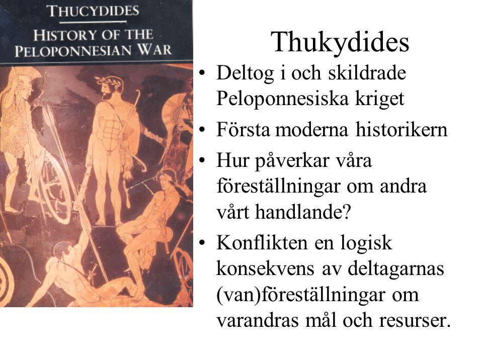 Thukydides Deltog i och skildrade Peloponnesiska kriget Första moderna historikern Hur påverkar våra föreställningar om andra vårt handlande.