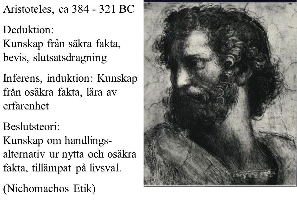 Aristoteles, ca 384 - 321 BC Deduktion: Kunskap från säkra fakta, bevis, slutsatsdragning Inferens, induktion: Kunskap från osäkra fakta, lära av erfarenhet Beslutsteori: Kunskap om handlings- alternativ ur nytta och osäkra fakta, tillämpat på livsval.