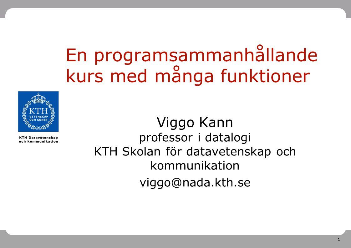 1 En programsammanhållande kurs med många funktioner Viggo Kann professor i datalogi KTH Skolan för datavetenskap och kommunikation viggo@nada.kth.se