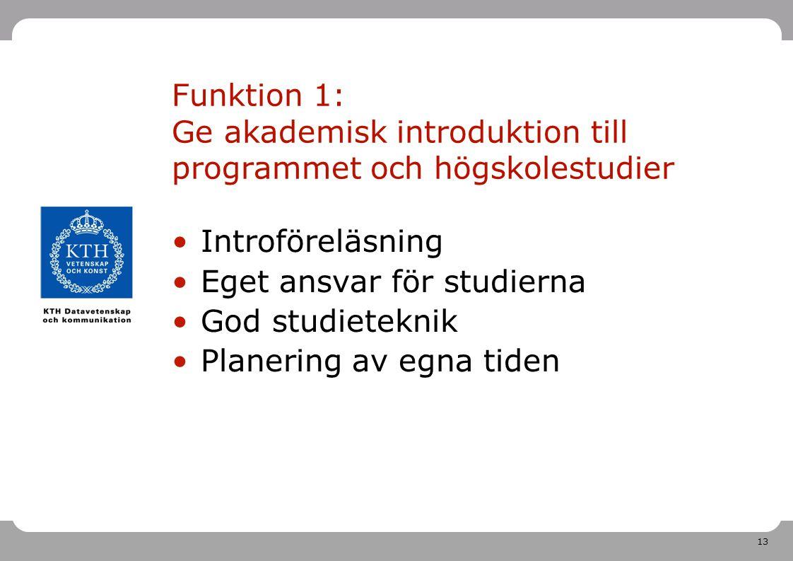 13 Funktion 1: Ge akademisk introduktion till programmet och högskolestudier Introföreläsning Eget ansvar för studierna God studieteknik Planering av egna tiden
