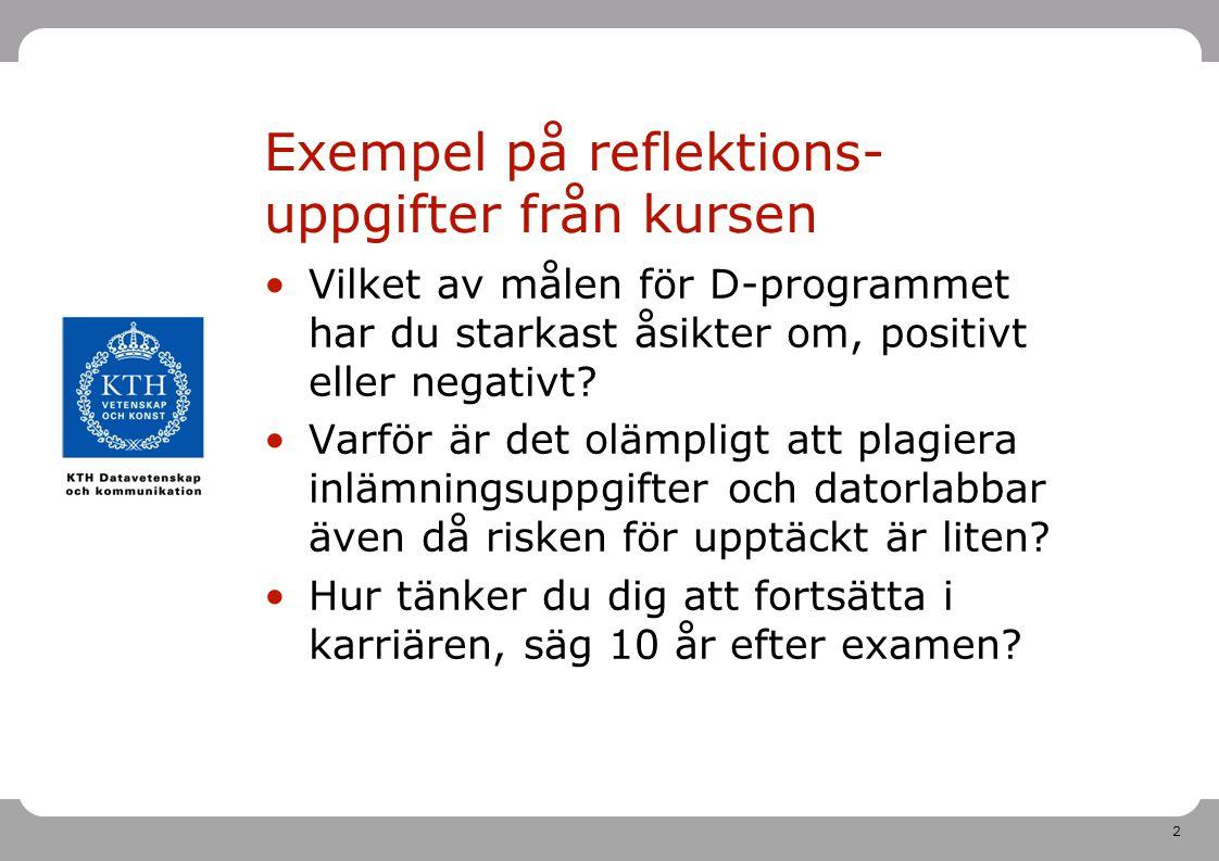 2 Exempel på reflektions- uppgifter från kursen Vilket av målen för D-programmet har du starkast åsikter om, positivt eller negativt.