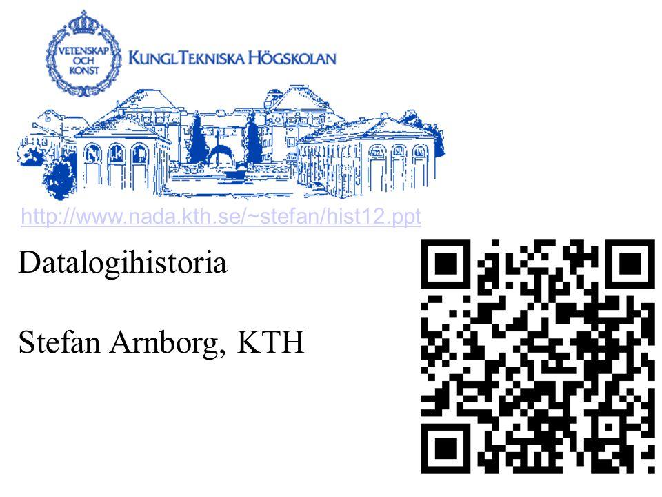 Datalogihistoria Stefan Arnborg, KTH http://www.nada.kth.se/~stefan/hist12.ppt