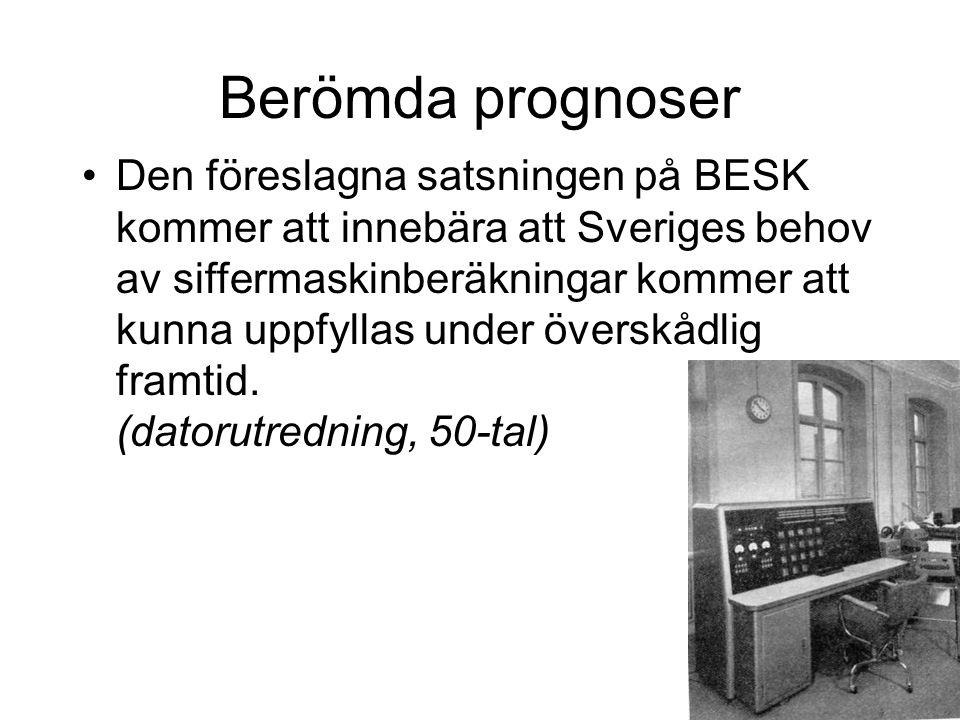 Berömda prognoser Den föreslagna satsningen på BESK kommer att innebära att Sveriges behov av siffermaskinberäkningar kommer att kunna uppfyllas under överskådlig framtid.