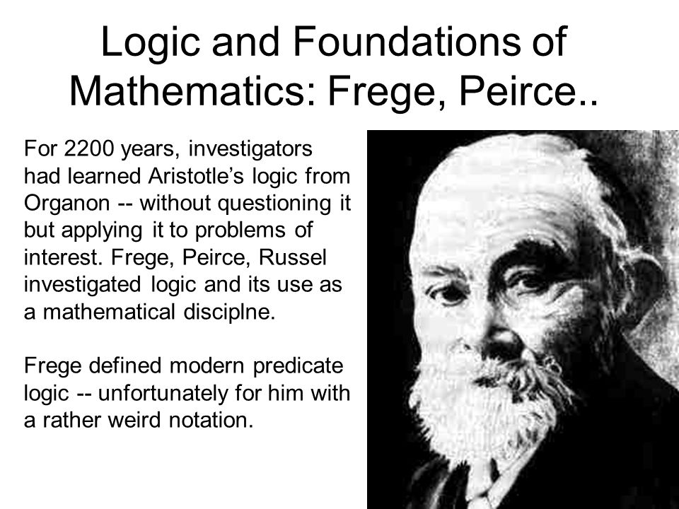 Logic and Foundations of Mathematics: Frege, Peirce..