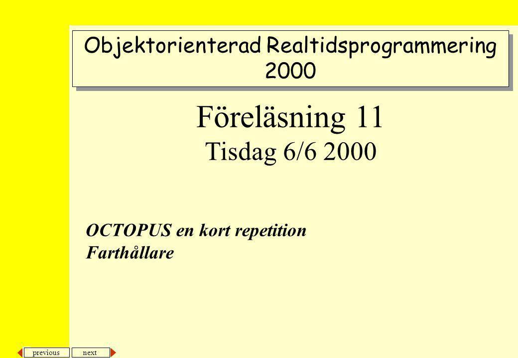 next previous OCTOPUS en kort repetition Farthållare Objektorienterad Realtidsprogrammering 2000 Objektorienterad Realtidsprogrammering 2000 Föreläsning 11 Tisdag 6/6 2000