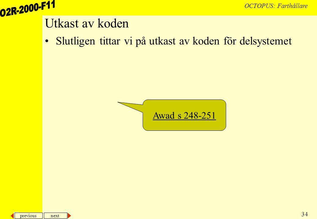 previous next 34 OCTOPUS: Farthållare Utkast av koden Slutligen tittar vi på utkast av koden för delsystemet Awad s 248-251