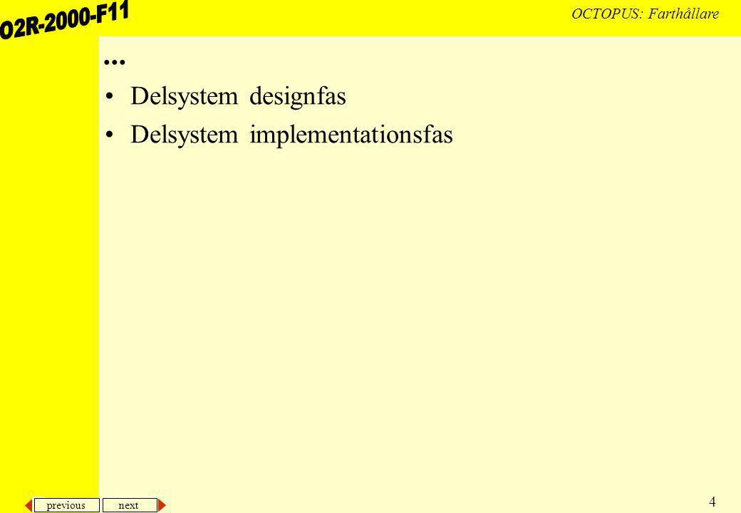 previous next 4 OCTOPUS: Farthållare... Delsystem designfas Delsystem implementationsfas
