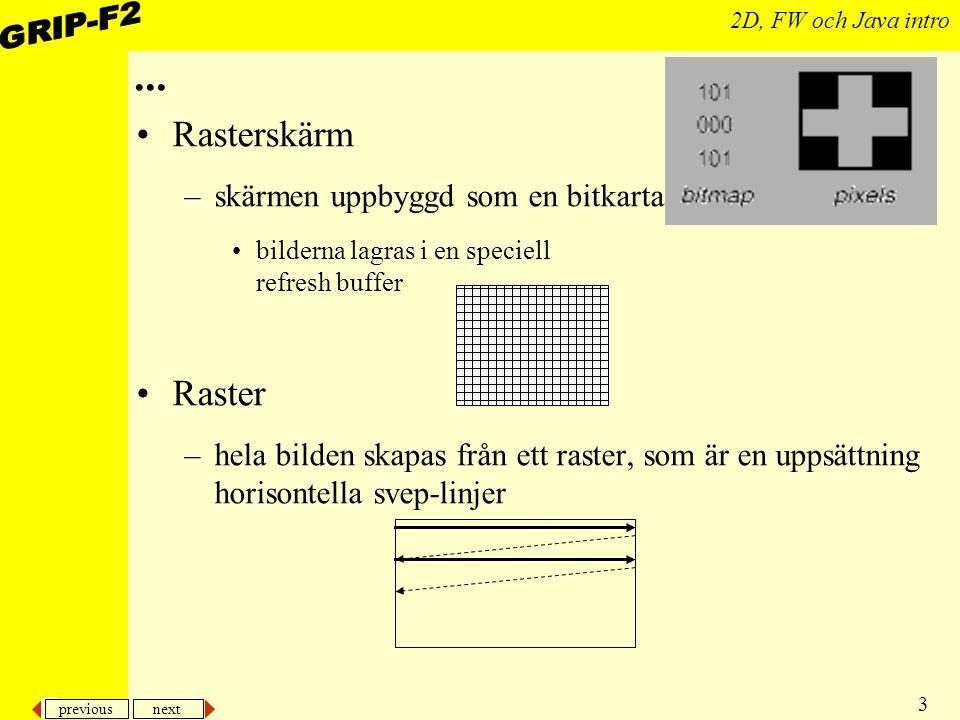 previous next 14 2D, FW och Java intro Penplottermodell (alt sköldpaddsgrafik) En vanlig modell för 2D-grafik är penplottermodellen –Baseras i huvudsak på man kan flyttar en penna som antingen ritar om vidrör pappret eller bara byter position om den är lyft –Används bla av LOGO GKS PostScript Passar ej bra för 3D eller högre dimensioner