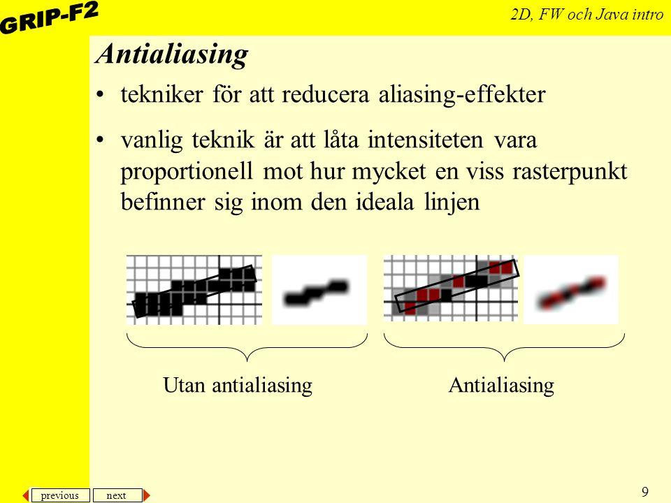 previous next 9 2D, FW och Java intro Antialiasing tekniker för att reducera aliasing-effekter vanlig teknik är att låta intensiteten vara proportionell mot hur mycket en viss rasterpunkt befinner sig inom den ideala linjen Utan antialiasingAntialiasing