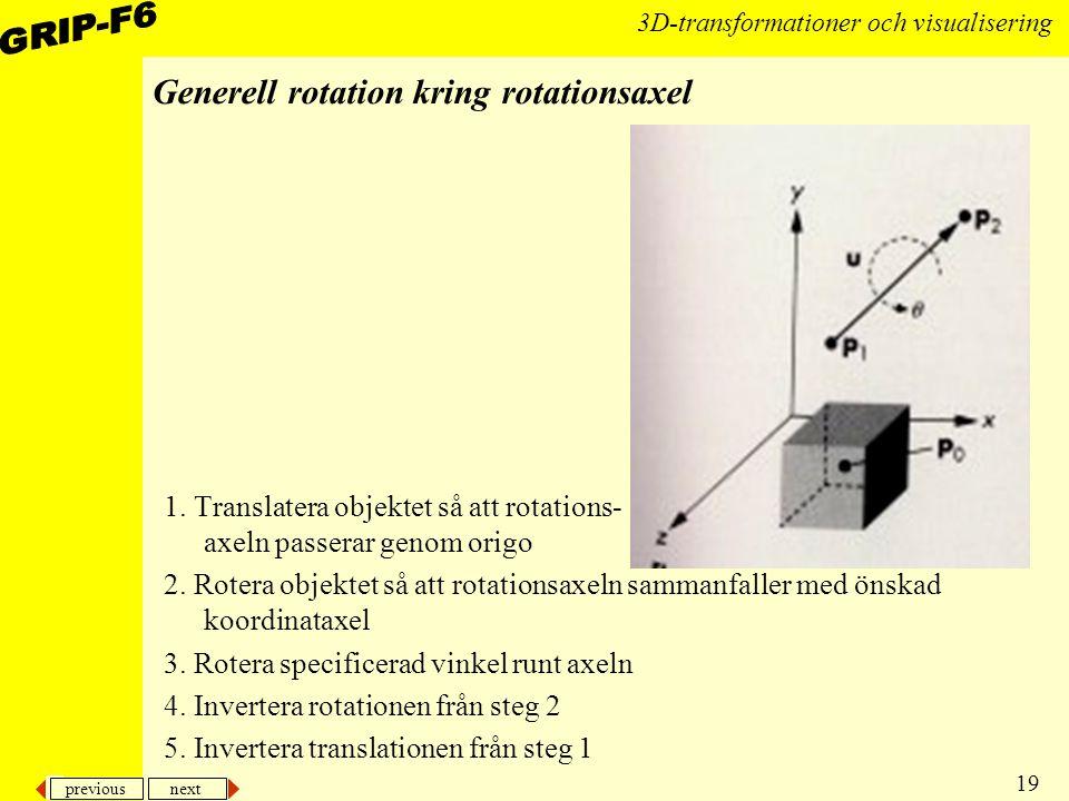 previous next 19 3D-transformationer och visualisering Generell rotation kring rotationsaxel 1. Translatera objektet så att rotations- axeln passerar