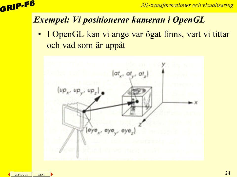 previous next 24 3D-transformationer och visualisering Exempel: Vi positionerar kameran i OpenGL I OpenGL kan vi ange var ögat finns, vart vi tittar o