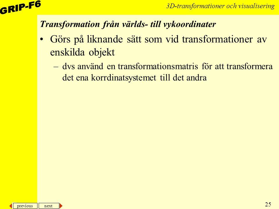 previous next 25 3D-transformationer och visualisering Transformation från världs- till vykoordinater Görs på liknande sätt som vid transformationer a