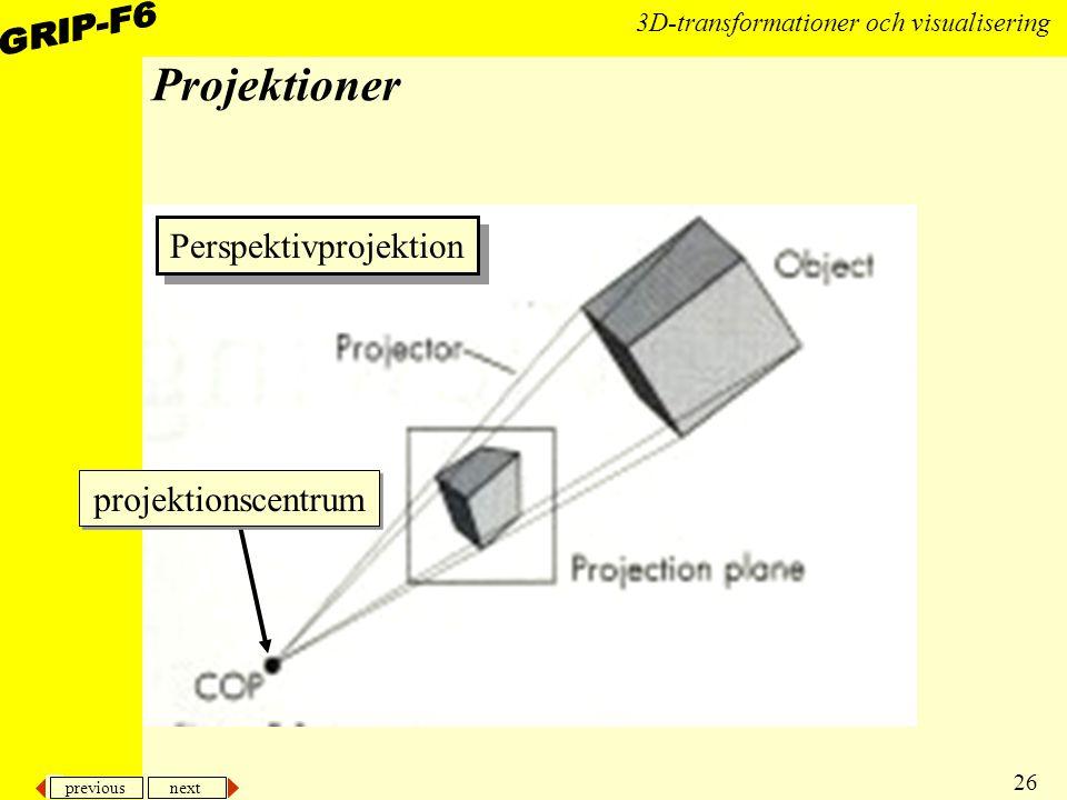 previous next 26 3D-transformationer och visualisering Perspektivprojektion Projektioner projektionscentrum